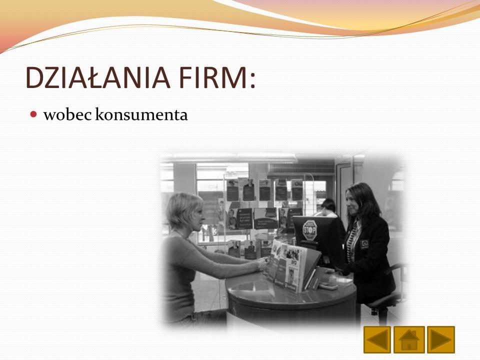 DZIAŁANIA FIRM: wobec konsumenta