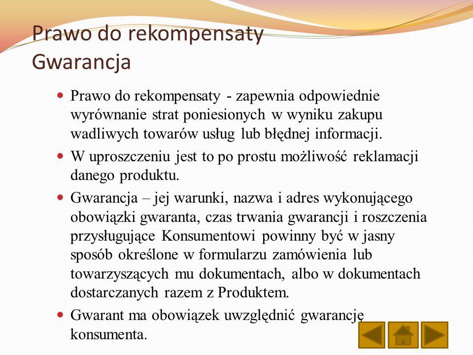 Prawo do rekompensaty Gwarancja Prawo do rekompensaty - zapewnia odpowiednie wyrównanie strat poniesionych w wyniku zakupu wadliwych towarów usług lub