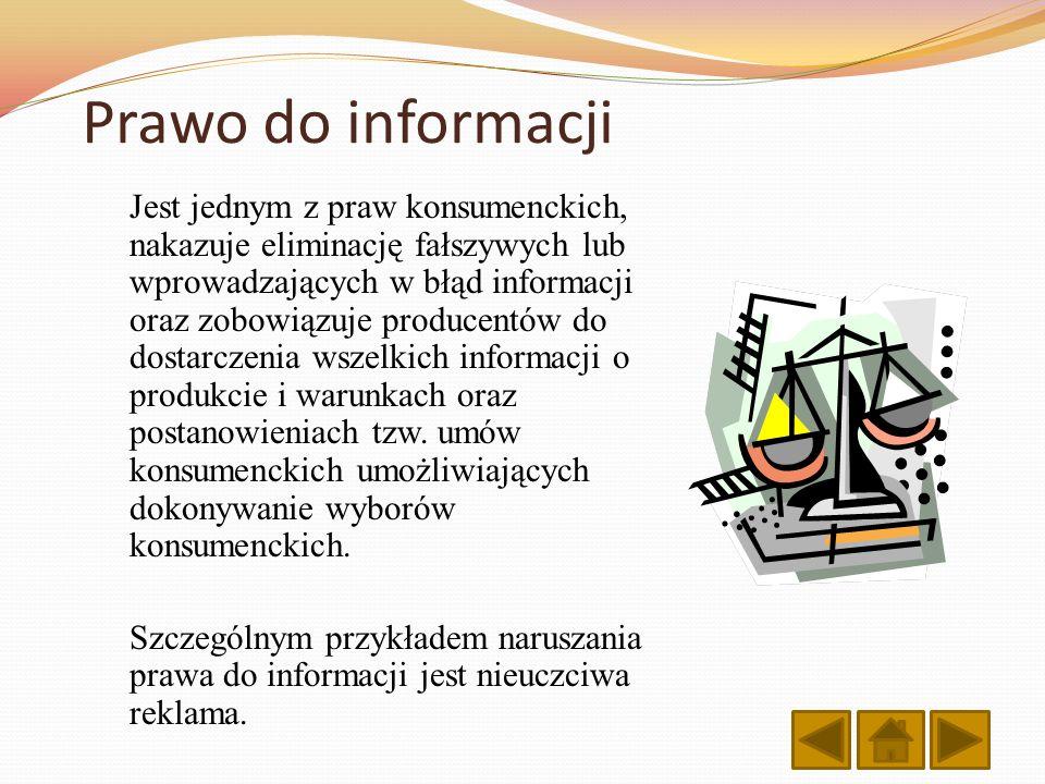 Prawo do informacji Jest jednym z praw konsumenckich, nakazuje eliminację fałszywych lub wprowadzających w błąd informacji oraz zobowiązuje producentó