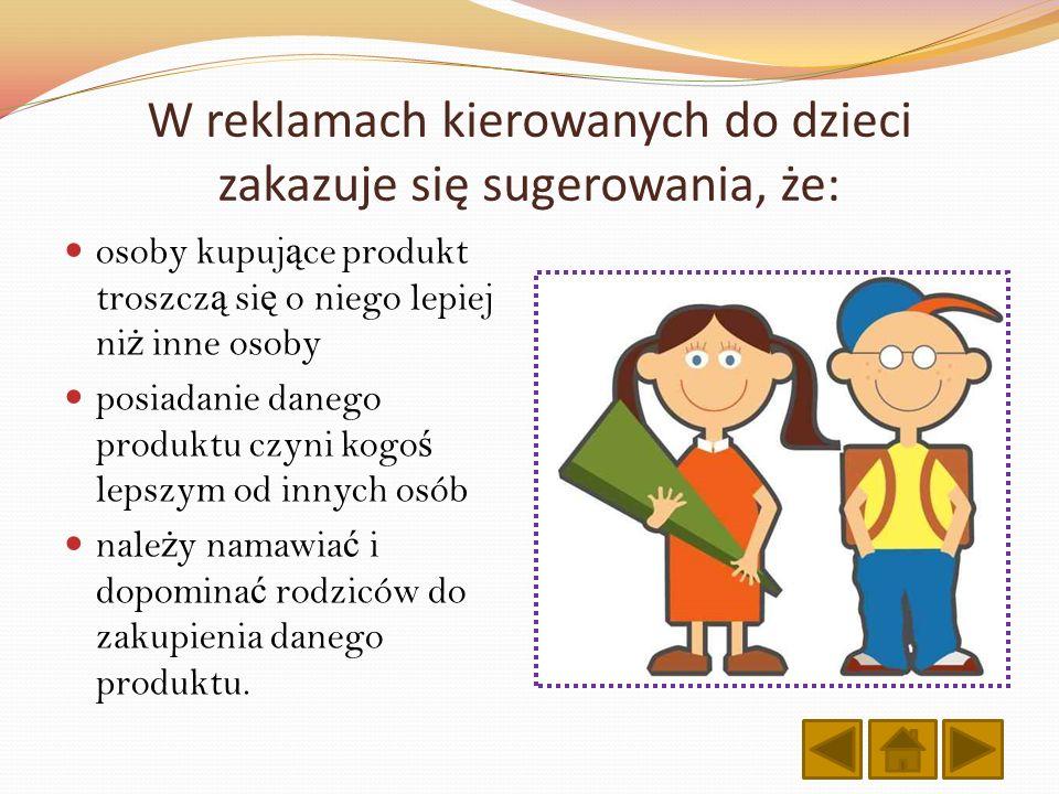 W reklamach kierowanych do dzieci zakazuje się sugerowania, że: osoby kupuj ą ce produkt troszcz ą si ę o niego lepiej ni ż inne osoby posiadanie dane