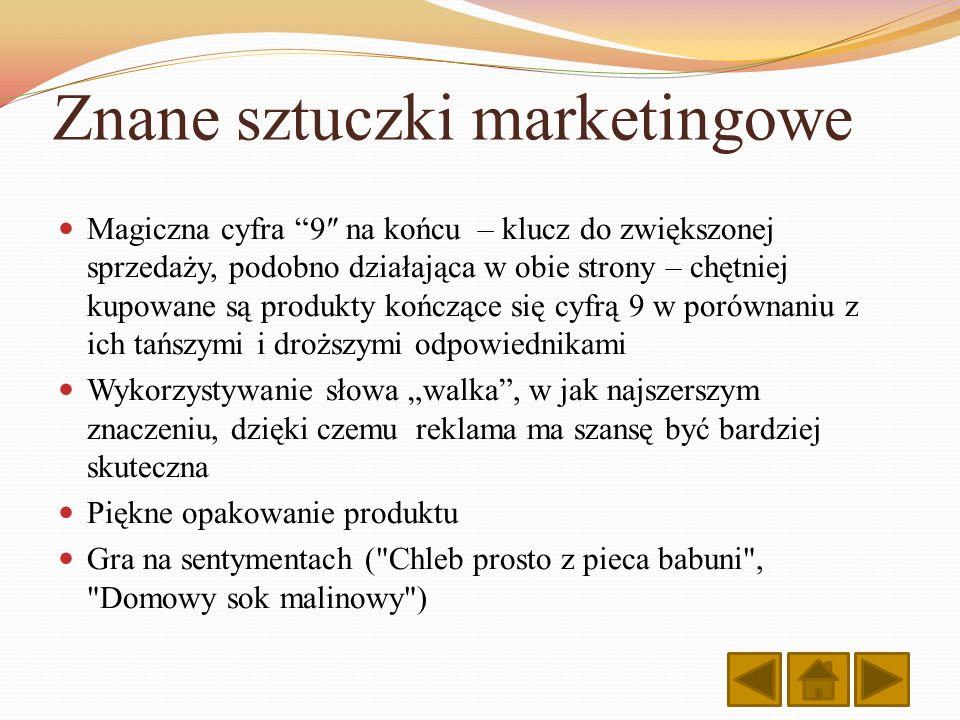 Znane sztuczki marketingowe Magiczna cyfra 9 na końcu – klucz do zwiększonej sprzedaży, podobno działająca w obie strony – chętniej kupowane są produk