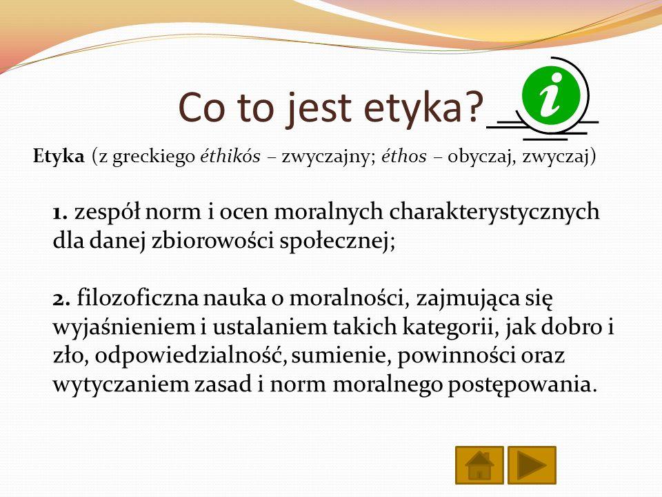 Co to jest etyka? Etyka (z greckiego éthikós – zwyczajny; éthos – obyczaj, zwyczaj) 1. zespół norm i ocen moralnych charakterystycznych dla danej zbio