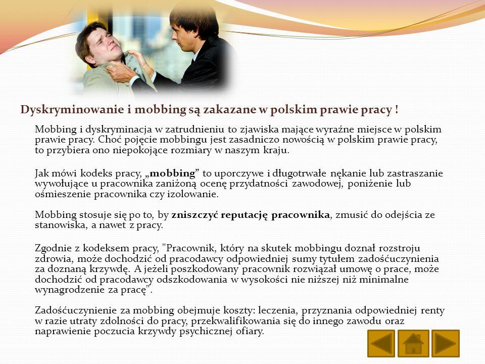 Dyskryminowanie i mobbing są zakazane w polskim prawie pracy ! Mobbing i dyskryminacja w zatrudnieniu to zjawiska mające wyraźne miejsce w polskim pra