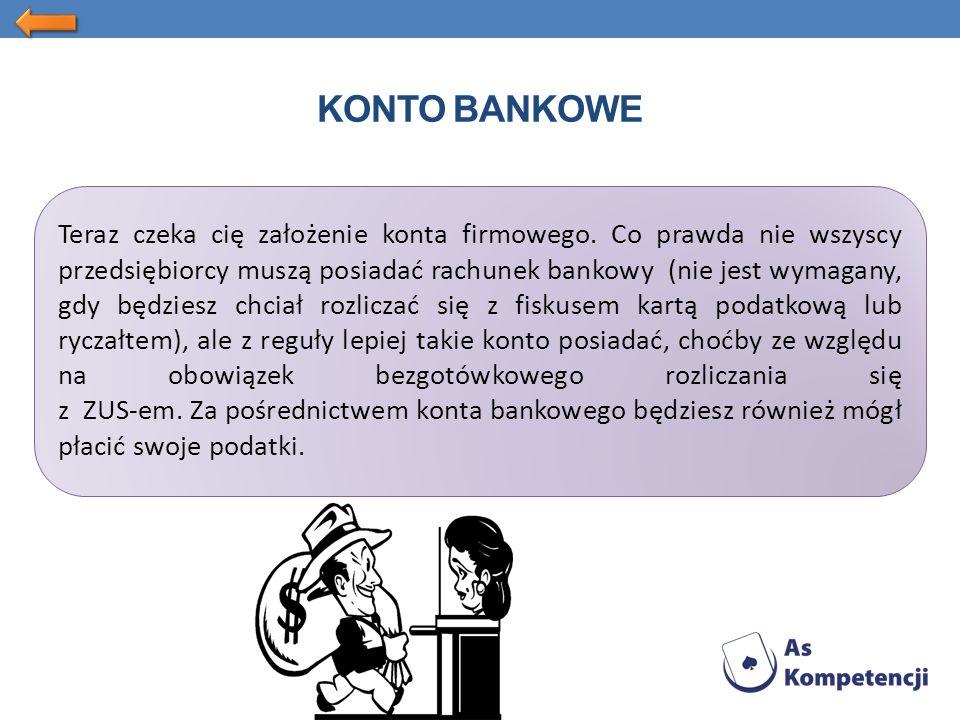 KONTO BANKOWE Teraz czeka cię założenie konta firmowego.