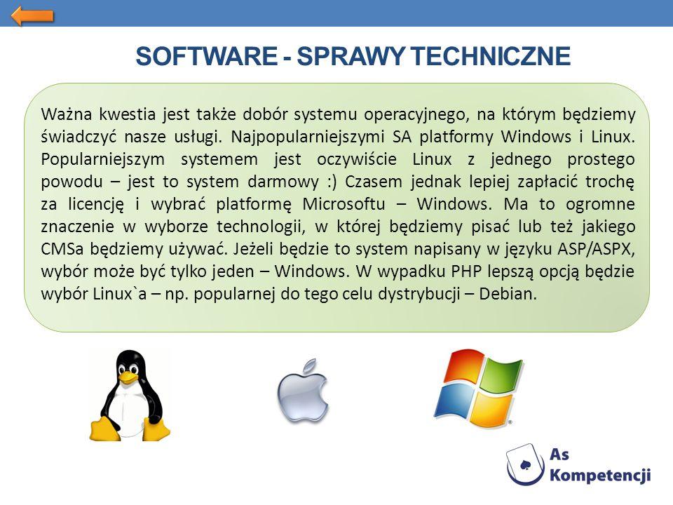 SOFTWARE - SPRAWY TECHNICZNE Ważna kwestia jest także dobór systemu operacyjnego, na którym będziemy świadczyć nasze usługi.
