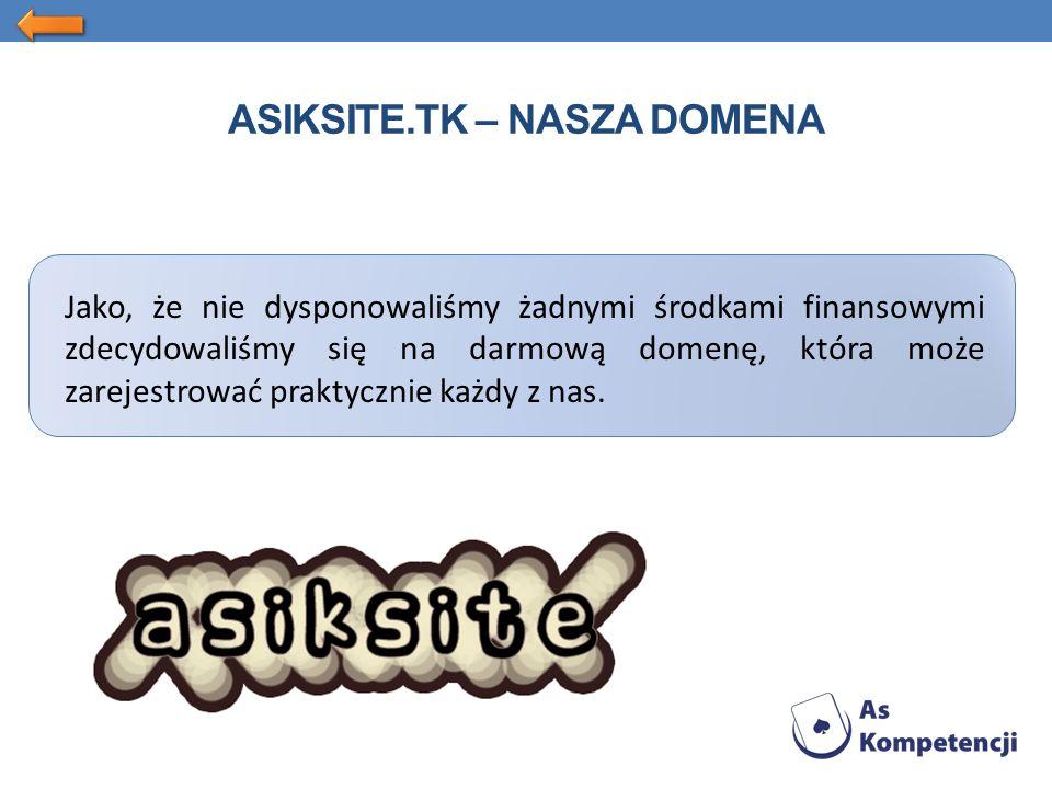 ASIKSITE.TK – NASZA DOMENA Jako, że nie dysponowaliśmy żadnymi środkami finansowymi zdecydowaliśmy się na darmową domenę, która może zarejestrować praktycznie każdy z nas.