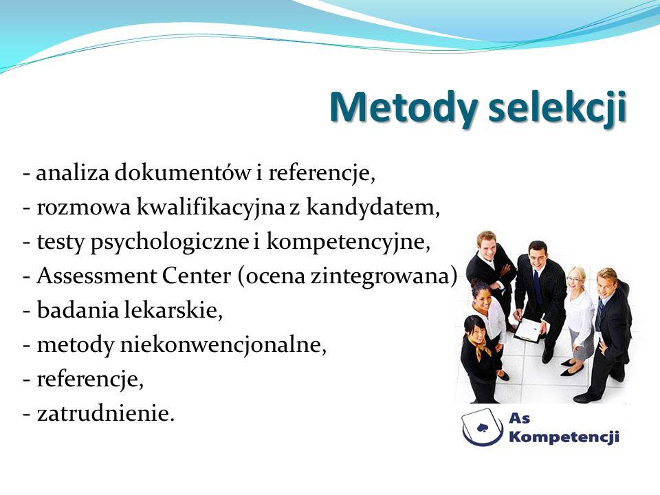 - analiza dokumentów i referencje, - rozmowa kwalifikacyjna z kandydatem, - testy psychologiczne i kompetencyjne, - Assessment Center (ocena zintegrow