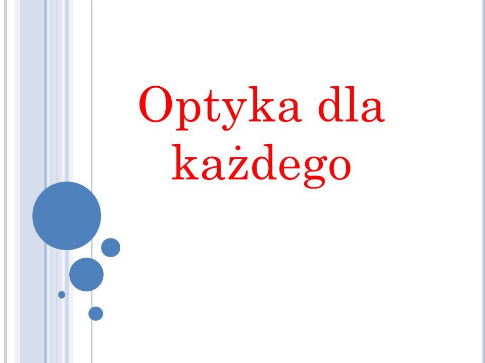 O PTYKA Optyka - to dział fizyki, zajmujący się badaniem natury światła, prawami opisującymi jego powstawanie, rozchodzeniem się, oddziaływaniem z materią oraz pochłanianiem przez materię.