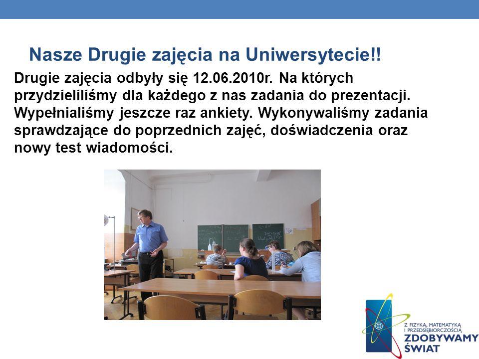 Nasze Drugie zajęcia na Uniwersytecie!! Drugie zajęcia odbyły się 12.06.2010r. Na których przydzieliliśmy dla każdego z nas zadania do prezentacji. Wy