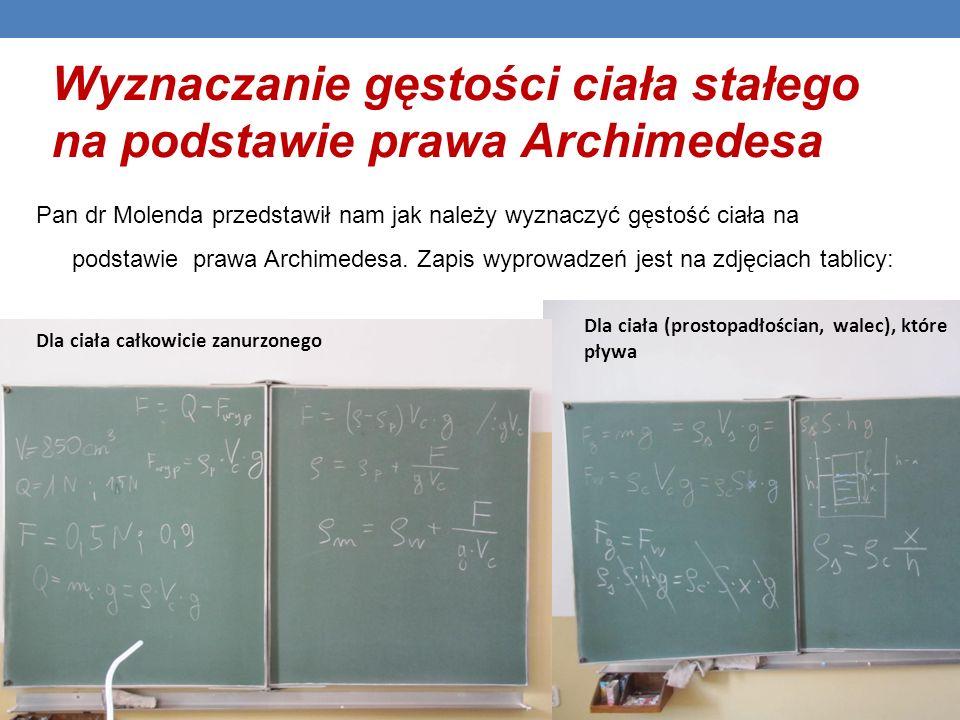 Wyznaczanie gęstości ciała stałego na podstawie prawa Archimedesa Pan dr Molenda przedstawił nam jak należy wyznaczyć gęstość ciała na podstawie prawa
