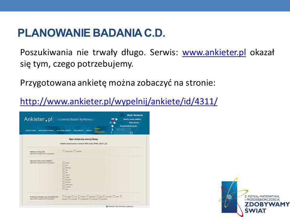 PLANOWANIE BADANIA C.D. Poszukiwania nie trwały długo. Serwis: www.ankieter.pl okazał się tym, czego potrzebujemy.www.ankieter.pl Przygotowana ankietę