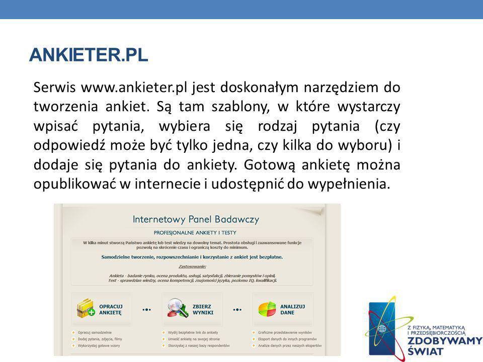 ANKIETER.PL Serwis www.ankieter.pl jest doskonałym narzędziem do tworzenia ankiet. Są tam szablony, w które wystarczy wpisać pytania, wybiera się rodz