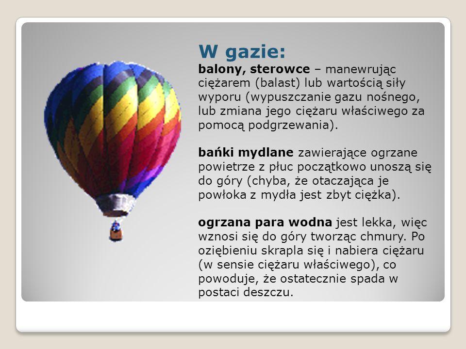 W gazie: balony, sterowce – manewrując ciężarem (balast) lub wartością siły wyporu (wypuszczanie gazu nośnego, lub zmiana jego ciężaru właściwego za p