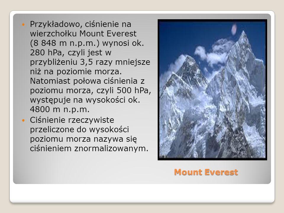 Mount Everest Mount Everest Przykładowo, ciśnienie na wierzchołku Mount Everest (8 848 m n.p.m.) wynosi ok. 280 hPa, czyli jest w przybliżeniu 3,5 raz