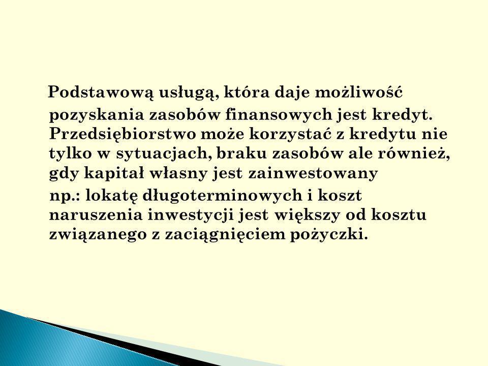 Podstawową usługą, która daje możliwość pozyskania zasobów finansowych jest kredyt.