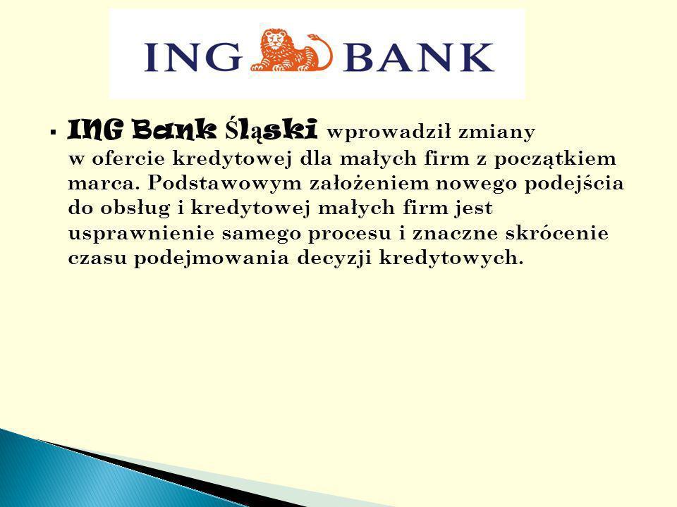 ING Bank Ś l ą ski wprowadził zmiany w ofercie kredytowej dla małych firm z początkiem marca.