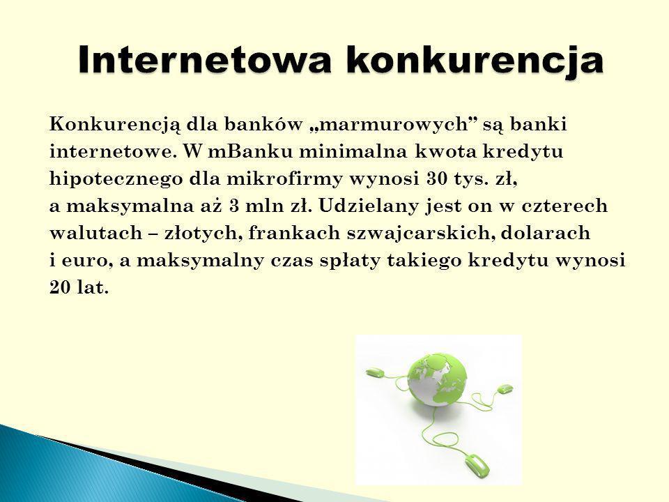 Konkurencją dla banków marmurowych są banki internetowe.