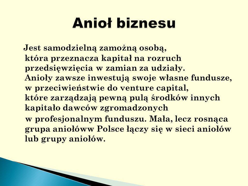 Jest samodzielną zamożną osobą, która przeznacza kapitał na rozruch przedsięwzięcia w zamian za udziały.