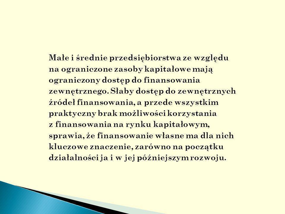 Małe i średnie przedsiębiorstwa ze względu na ograniczone zasoby kapitałowe mają ograniczony dostęp do finansowania zewnętrznego.