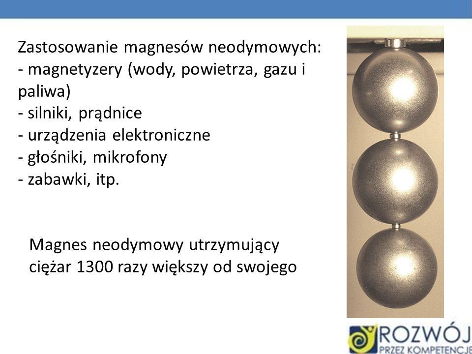 Zastosowanie magnesów neodymowych: - magnetyzery (wody, powietrza, gazu i paliwa) - silniki, prądnice - urządzenia elektroniczne - głośniki, mikrofony