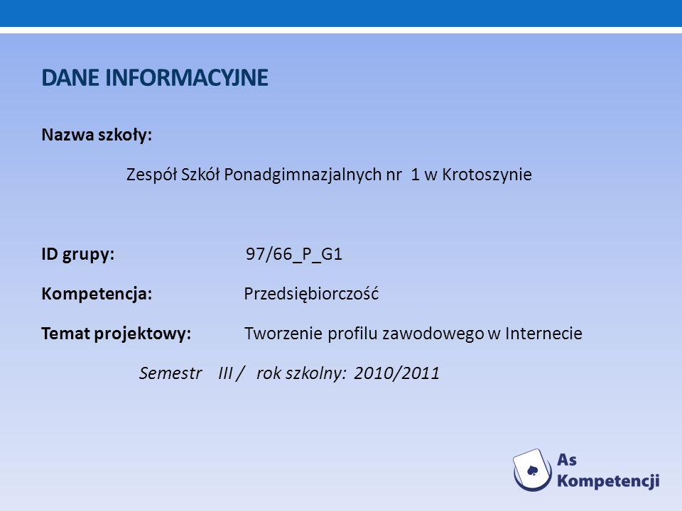DANE INFORMACYJNE Nazwa szkoły: Zespół Szkół Ponadgimnazjalnych nr 1 w Krotoszynie ID grupy: 97/66_P_G1 Kompetencja: Przedsiębiorczość Temat projektow