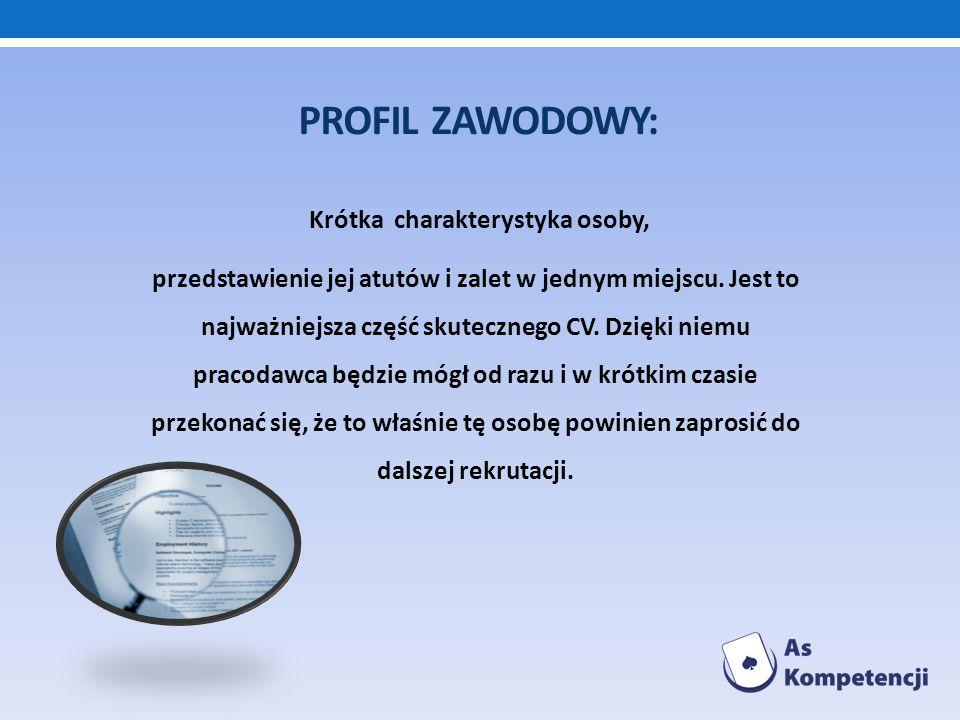 PROFIL ZAWODOWY: Krótka charakterystyka osoby, przedstawienie jej atutów i zalet w jednym miejscu. Jest to najważniejsza część skutecznego CV. Dzięki
