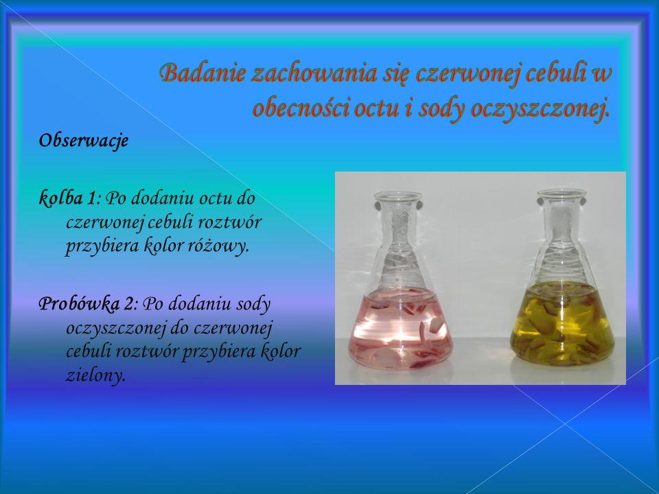 Obserwacje: kolba1:Po dodaniu octu do esencji herbacianej kolor zrobił się jaśniejszy Kolba 2: Po dodaniu sody oczyszczonej do esencji herbacianej kol