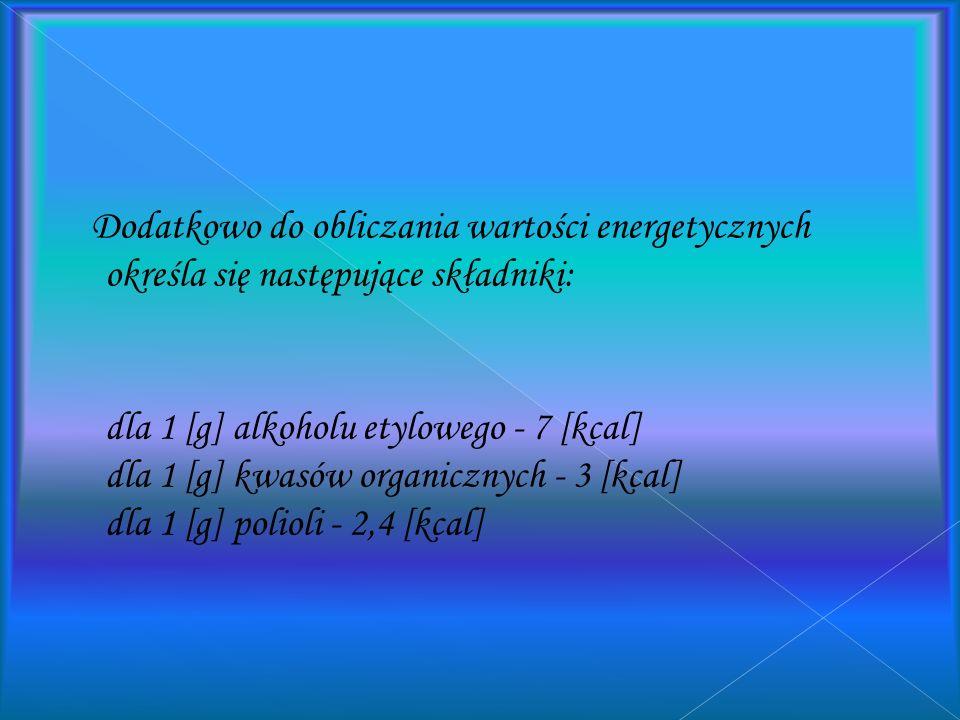 dla 1 [g] białka - 4,0 [kcal]] dla 1 [g] tłuszczu - 9,0 [kcal] dla 1 [g] węglowodanów - 4,0 [kcal]