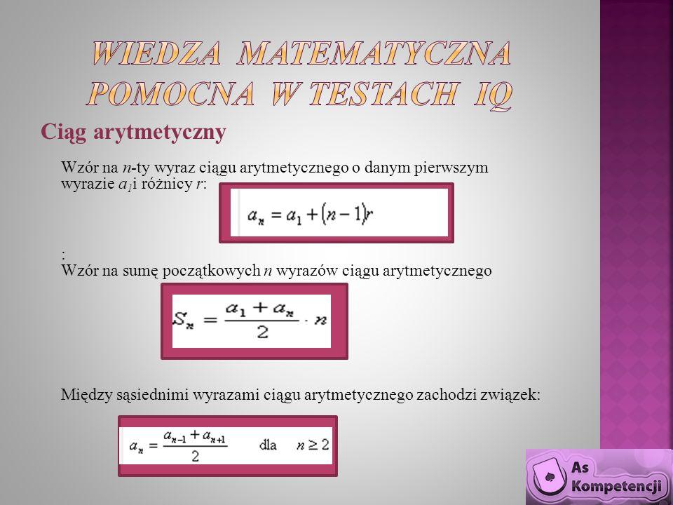 Ciąg arytmetyczny Wzór na n-ty wyraz ciągu arytmetycznego o danym pierwszym wyrazie a 1 i różnicy r: : Wzór na sumę początkowych n wyrazów ciągu arytm