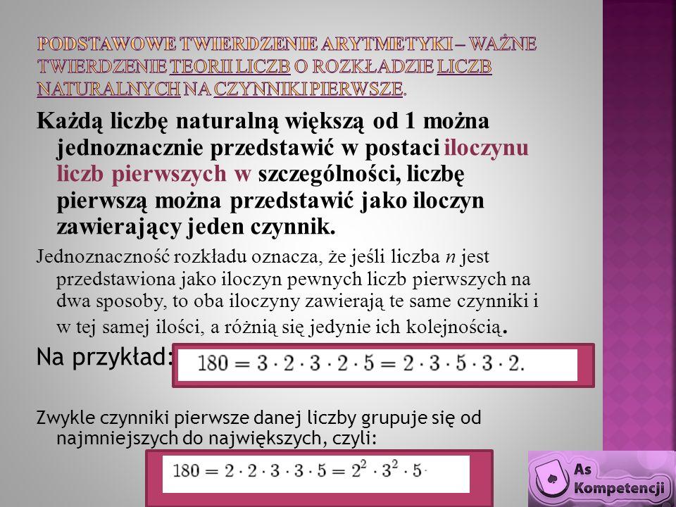 Każdą liczbę naturalną większą od 1 można jednoznacznie przedstawić w postaci iloczynu liczb pierwszych w szczególności, liczbę pierwszą można przedst