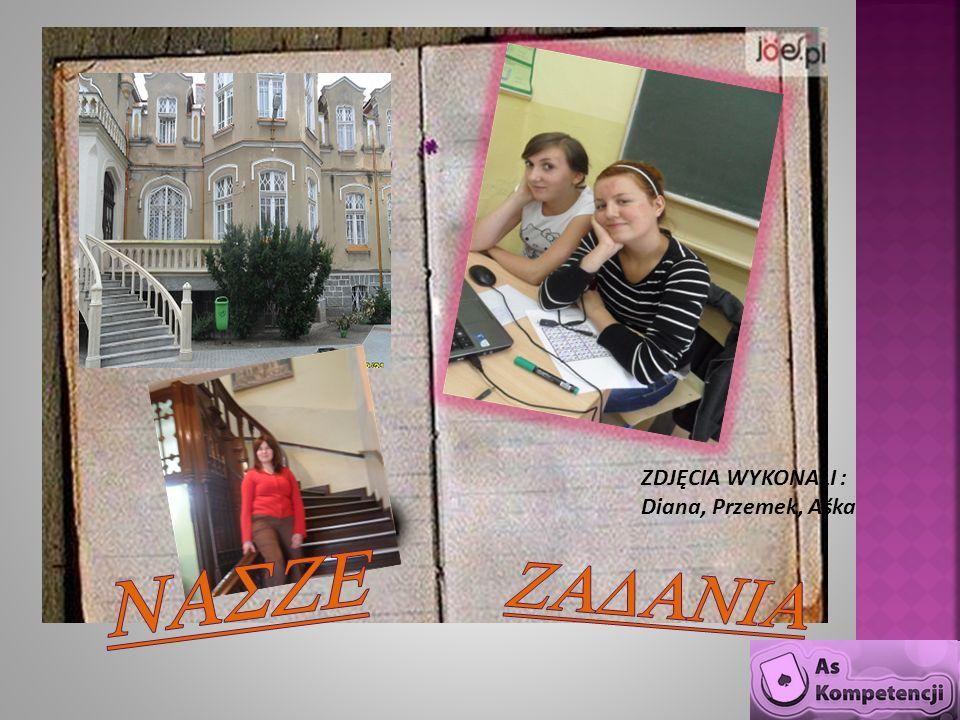ZDJĘCIA WYKONALI : Diana, Przemek, Aśka