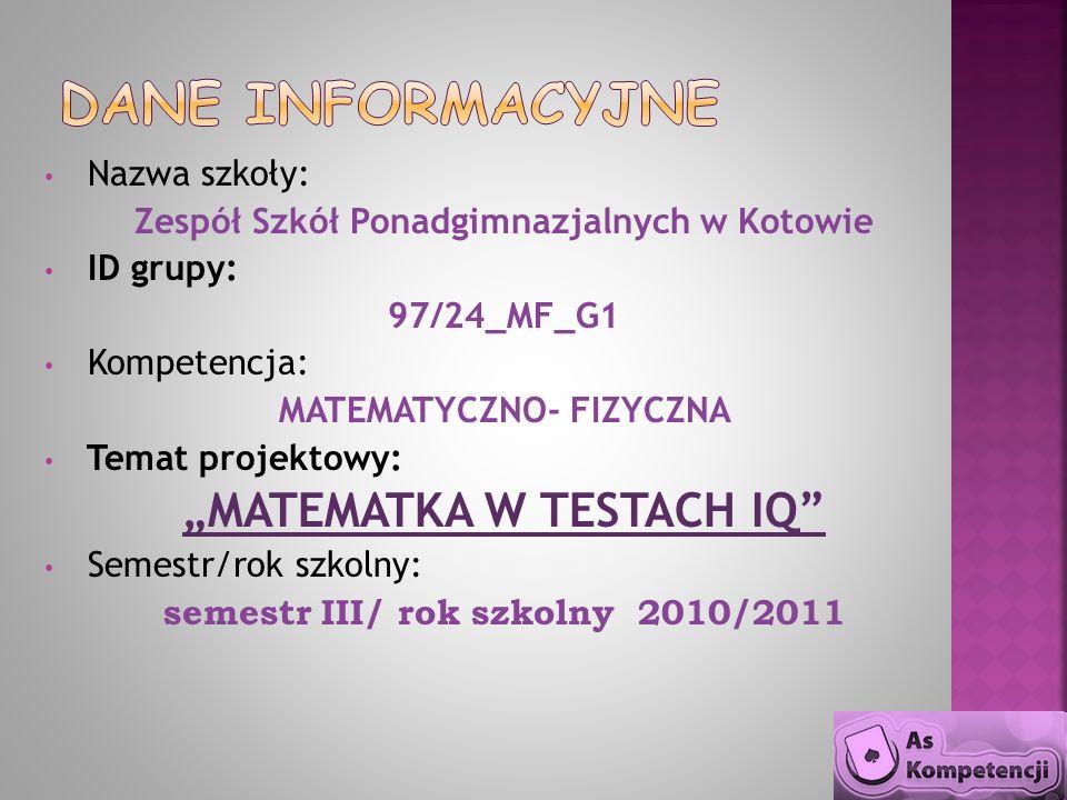 Nazwa szkoły: Zespół Szkół Ponadgimnazjalnych w Kotowie ID grupy: 97/24_MF_G1 Kompetencja: MATEMATYCZNO- FIZYCZNA Temat projektowy: MATEMATKA W TESTAC