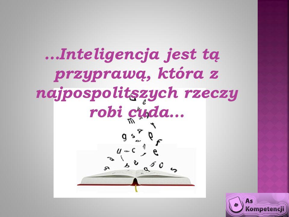 …Inteligencja jest tą przyprawą, która z najpospolitszych rzeczy robi cuda…
