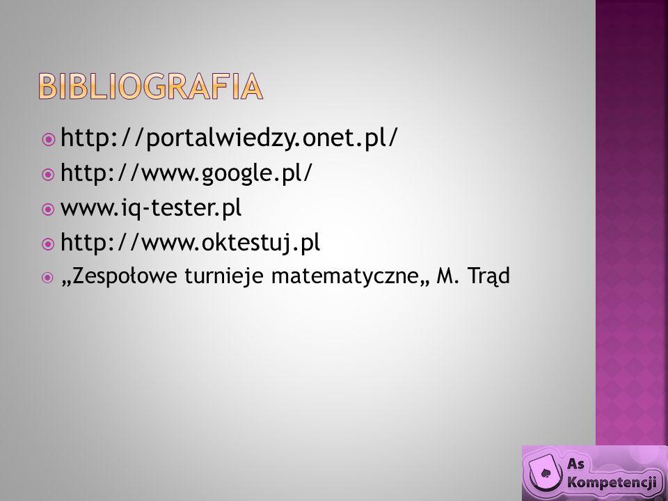 http://portalwiedzy.onet.pl/ http://www.google.pl/ www.iq-tester.pl http://www.oktestuj.pl Zespołowe turnieje matematyczne M. Trąd
