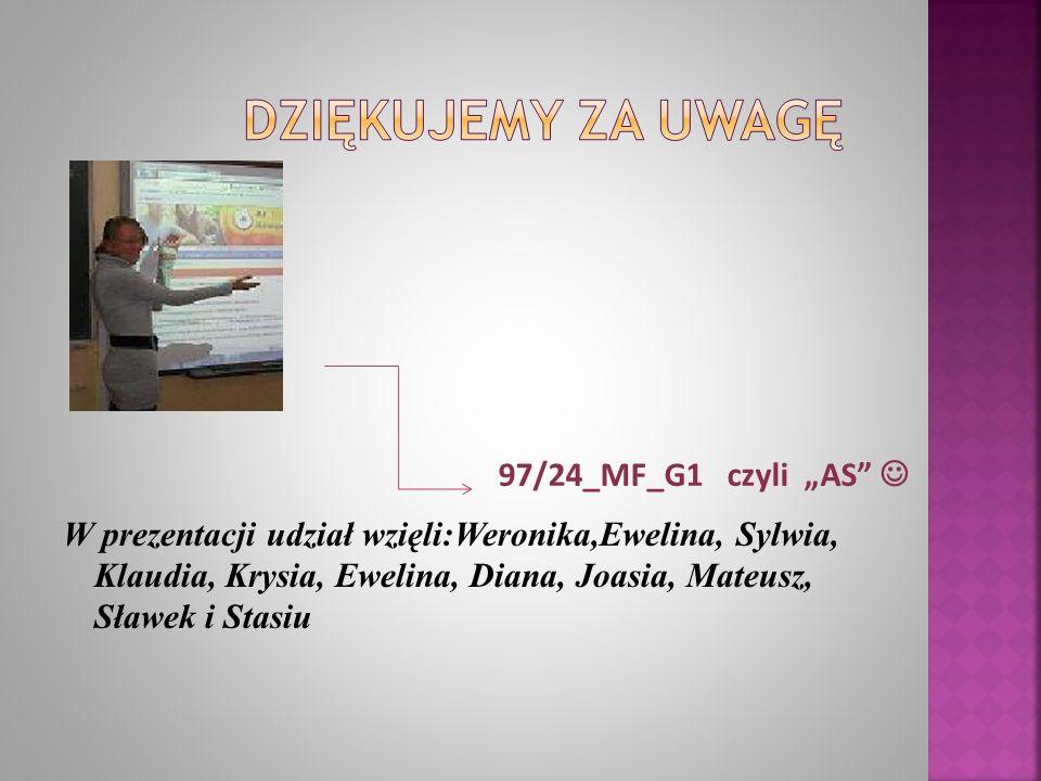W prezentacji udział wzięli:Weronika,Ewelina, Sylwia, Klaudia, Krysia, Ewelina, Diana, Joasia, Mateusz, Sławek i Stasiu 97/24_MF_G1 czyli AS