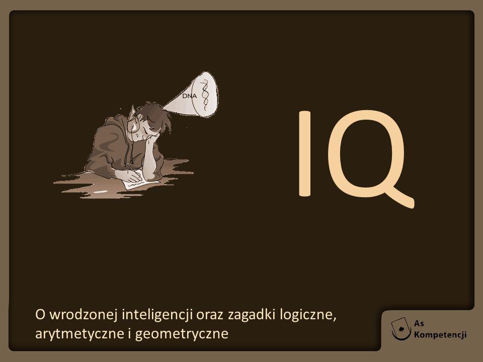 IQ O wrodzonej inteligencji oraz zagadki logiczne, arytmetyczne i geometryczne