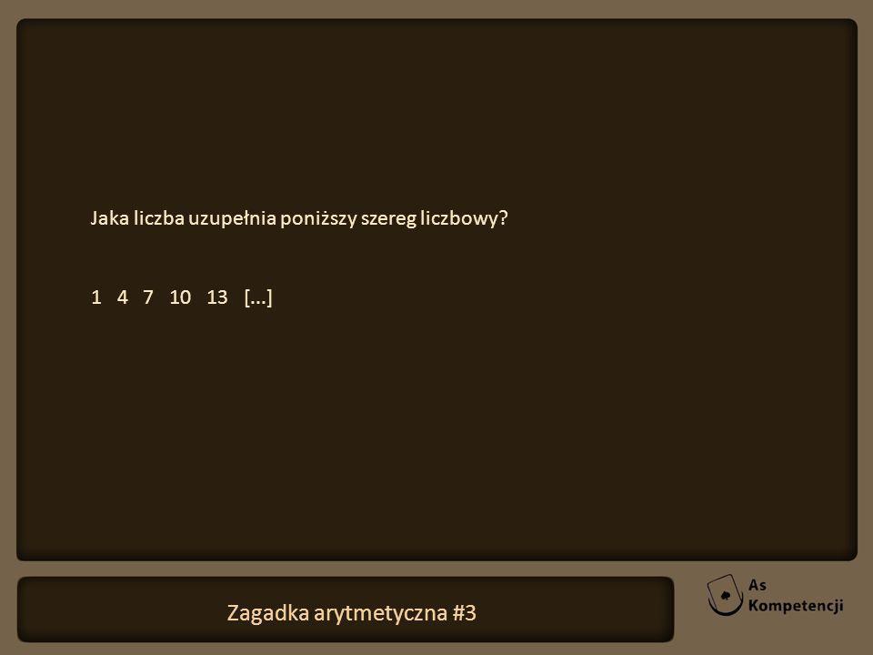 Jaka liczba uzupełnia poniższy szereg liczbowy? 1 4 7 10 13 [...] Zagadka arytmetyczna #3