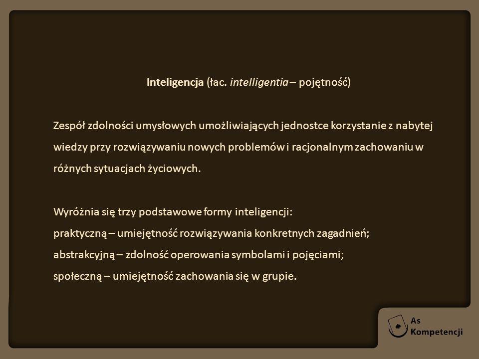 Inteligencja (łac. intelligentia – pojętność) Zespół zdolności umysłowych umożliwiających jednostce korzystanie z nabytej wiedzy przy rozwiązywaniu no