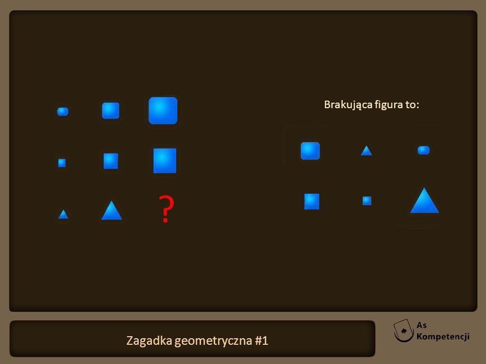 Zagadka geometryczna #1 Brakująca figura to: ?