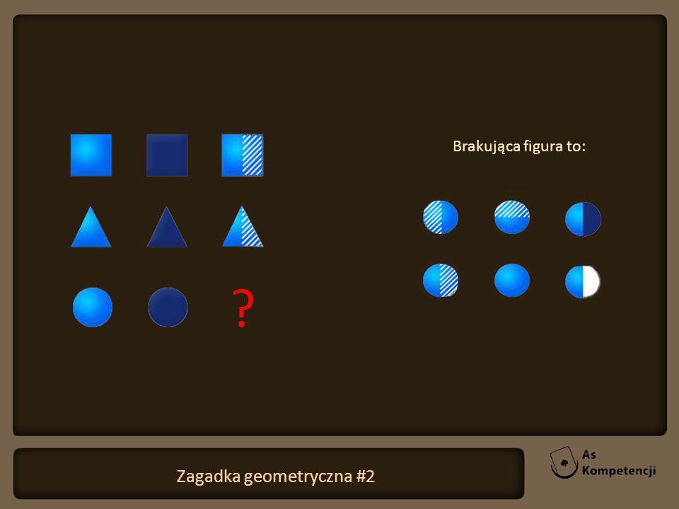 Zagadka geometryczna #2 Brakująca figura to: ?