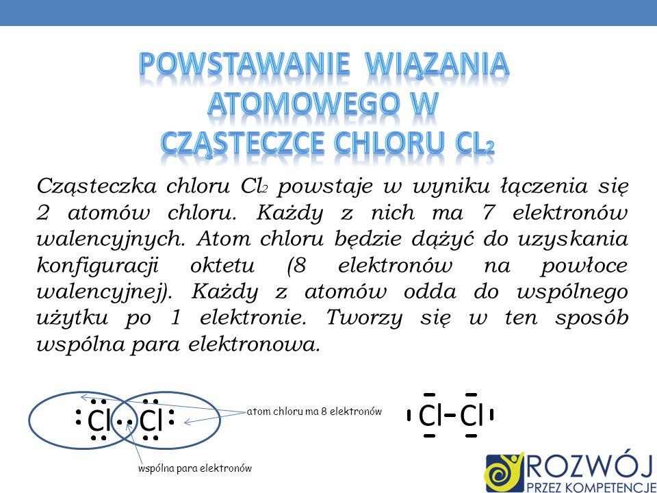 Cząsteczka chloru Cl 2 powstaje w wyniku łączenia się 2 atomów chloru.