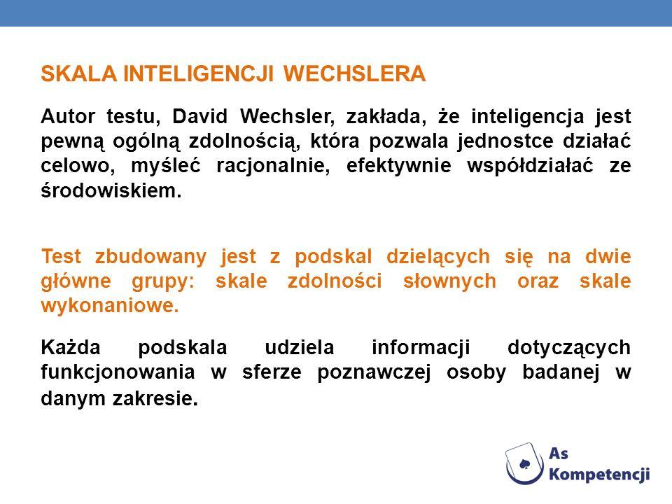 SKALA INTELIGENCJI WECHSLERA Autor testu, David Wechsler, zakłada, że inteligencja jest pewną ogólną zdolnością, która pozwala jednostce działać celow