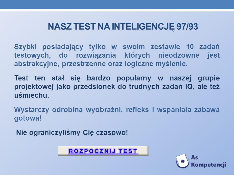 NASZ TEST NA INTELIGENCJĘ 97/93 Szybki posiadający tylko w swoim zestawie 10 zadań testowych, do rozwiązania których nieodzowne jest abstrakcyjne, prz