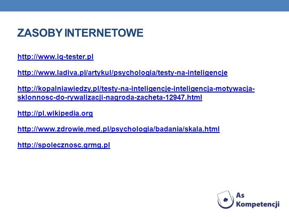ZASOBY INTERNETOWE http://www.iq-tester.pl http://www.ladiva.pl/artykul/psychologia/testy-na-inteligencje http://kopalniawiedzy.pl/testy-na-inteligenc
