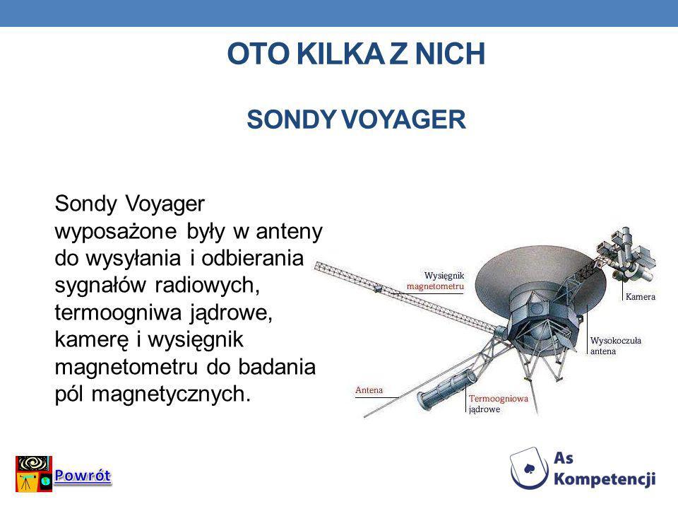 OTO KILKA Z NICH SONDY VOYAGER Sondy Voyager wyposażone były w anteny do wysyłania i odbierania sygnałów radiowych, termoogniwa jądrowe, kamerę i wysi