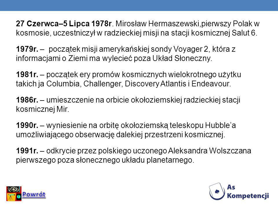 27 Czerwca–5 Lipca 1978r. Mirosław Hermaszewski,pierwszy Polak w kosmosie, uczestniczył w radzieckiej misji na stacji kosmicznej Salut 6. 1979r. – poc