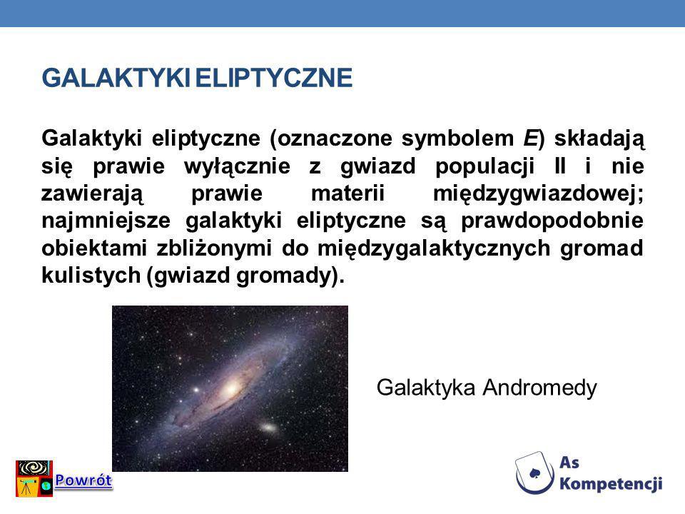 GALAKTYKI ELIPTYCZNE Galaktyki eliptyczne (oznaczone symbolem E) składają się prawie wyłącznie z gwiazd populacji II i nie zawierają prawie materii mi