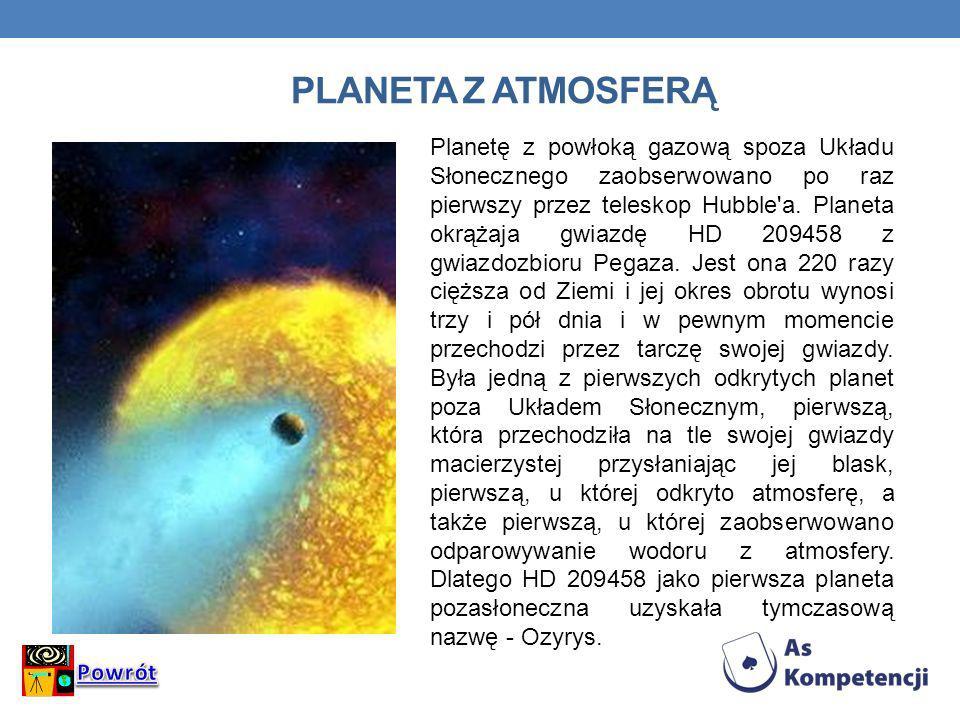 PLANETA Z ATMOSFERĄ Planetę z powłoką gazową spoza Układu Słonecznego zaobserwowano po raz pierwszy przez teleskop Hubble'a. Planeta okrążaja gwiazdę