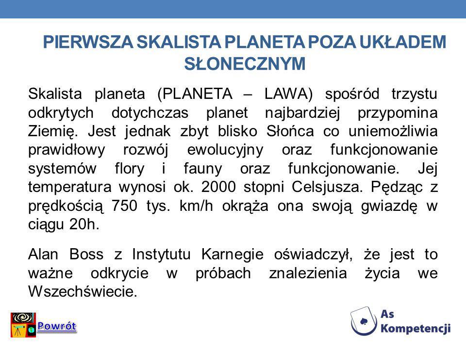 PIERWSZA SKALISTA PLANETA POZA UKŁADEM SŁONECZNYM Skalista planeta (PLANETA – LAWA) spośród trzystu odkrytych dotychczas planet najbardziej przypomina