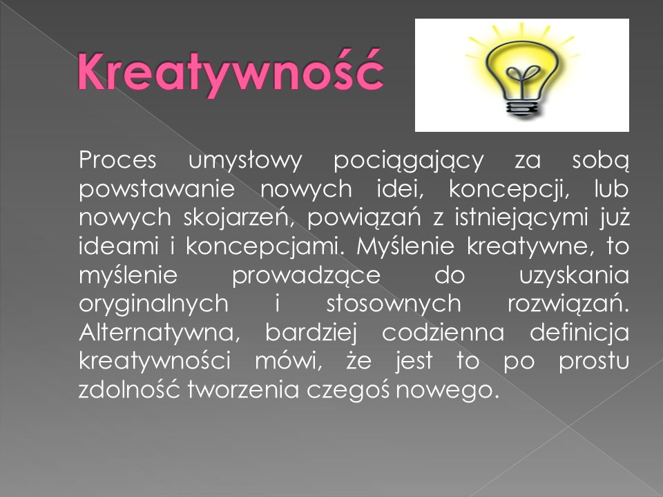 Proces umysłowy pociągający za sobą powstawanie nowych idei, koncepcji, lub nowych skojarzeń, powiązań z istniejącymi już ideami i koncepcjami. Myślen